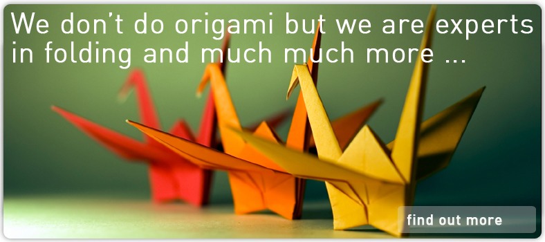 We don't do origami but we are experts in folding and much much more ...